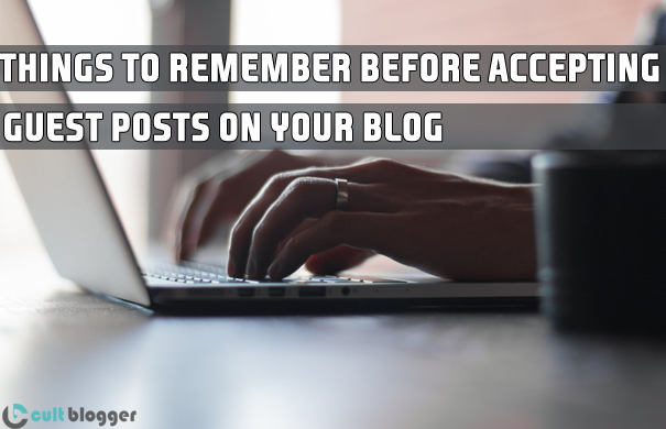 5 Things to Remember Before Accepting Guest Posts on your Blog