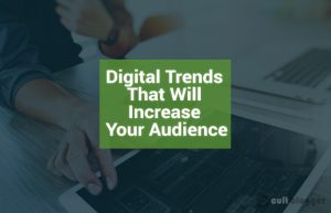 digital trends that will increase your audience